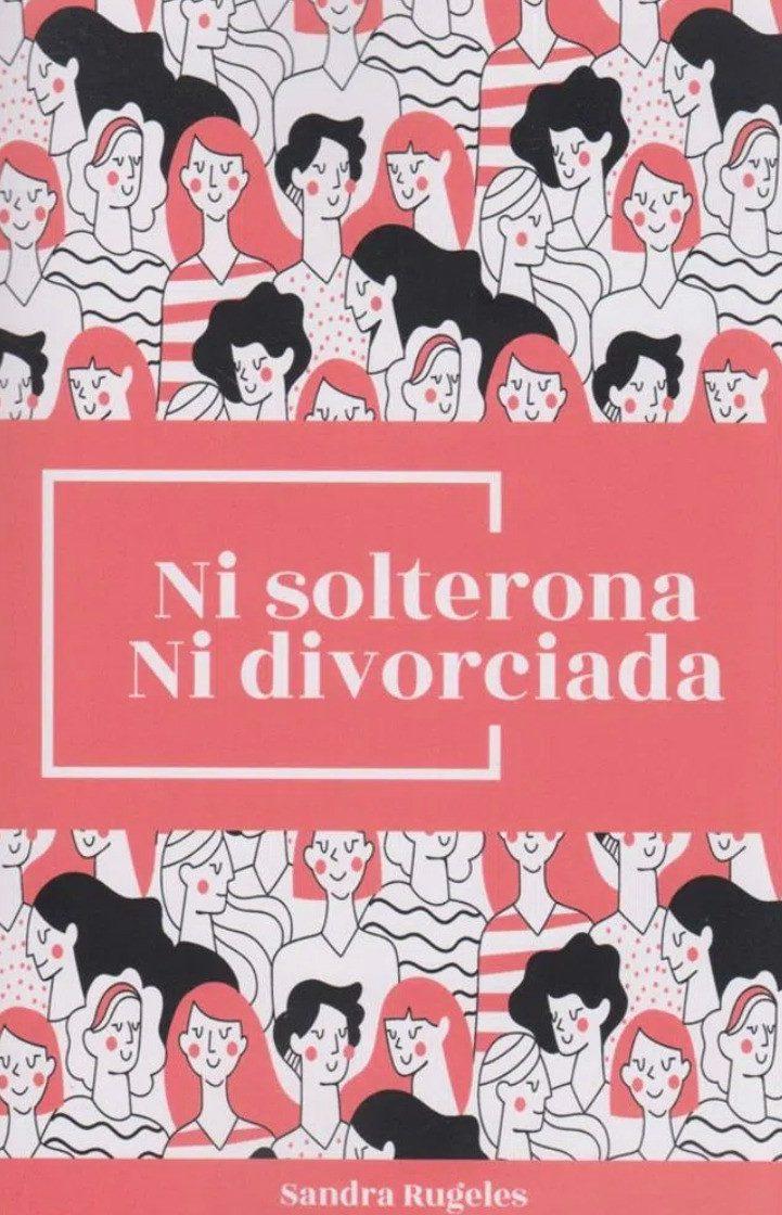 Libro Ni Solterona ni divorciada de Sandra Rugeles - libros de sexualidad